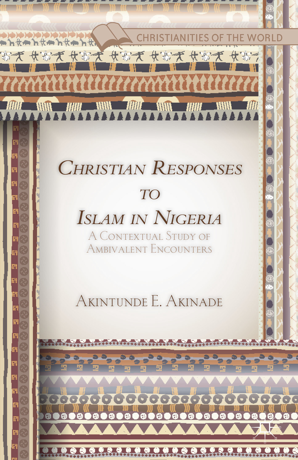 Christian Responses to Islam in Nigeria A Contextual Study of Ambivalent Encounters