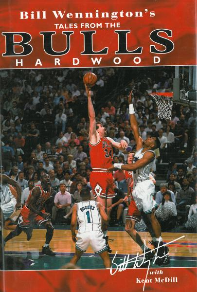 Bill Wennington's Tales From the Bulls Hardwood By: Bill Wennington, Kent McDill