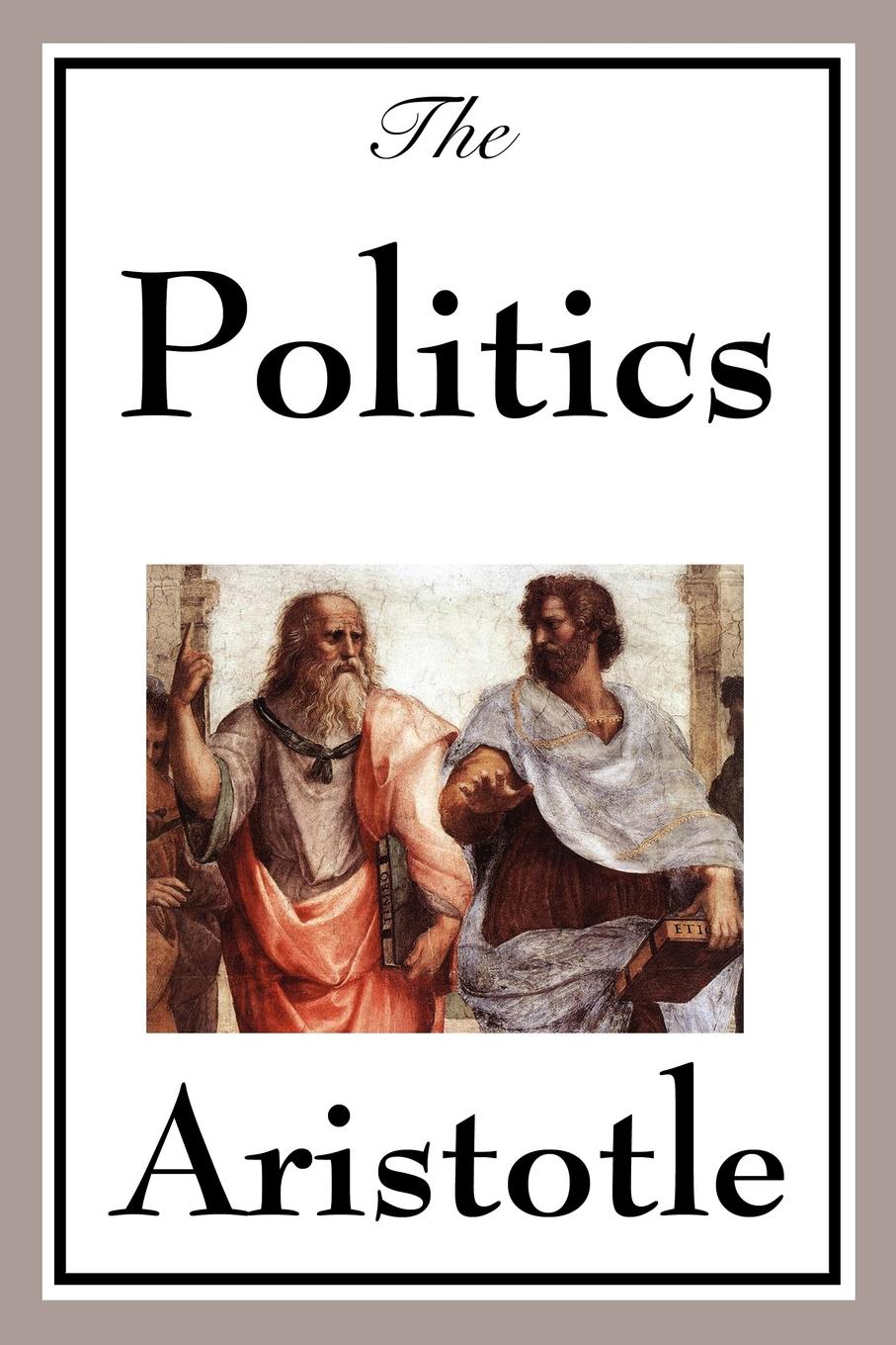 The Politics By: Aristotle