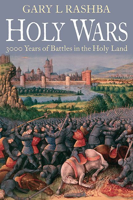 Holy Wars: 3000 Years in the Holy Land By: Gary L. Rashba