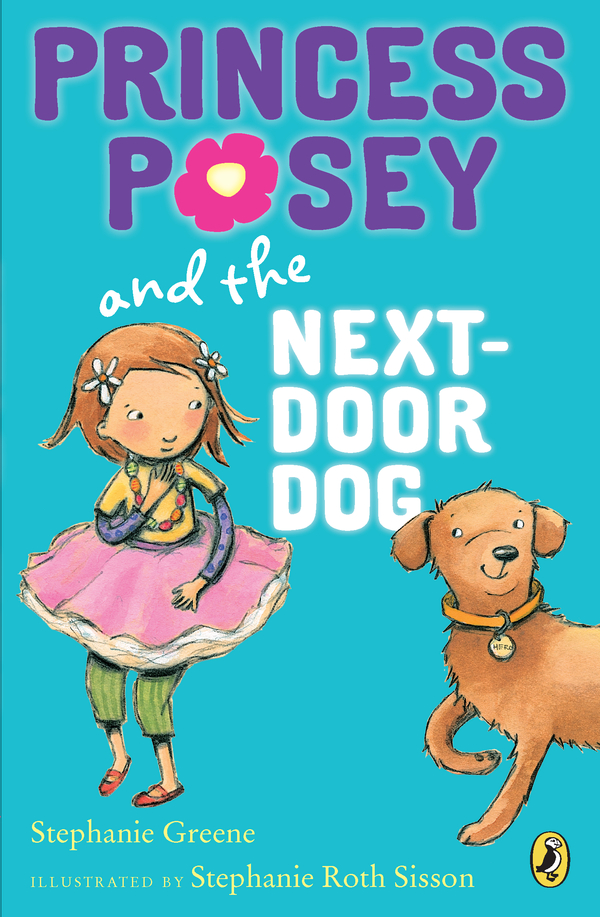 Princess Posey and the Next-Door Dog By: Stephanie Greene,Stephanie Sisson