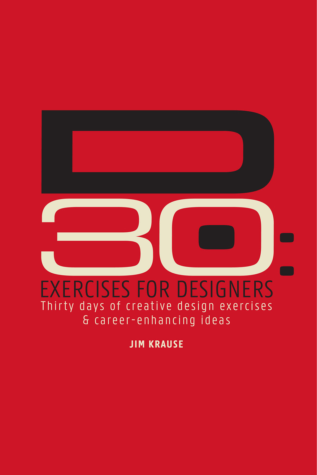 D30 - Exercises for Designers Thirty Days of Creative Design Exercises & Career-Enhancing Ideas