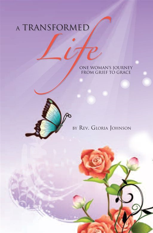 A Transformed Life By: Rev. Gloria Johnson