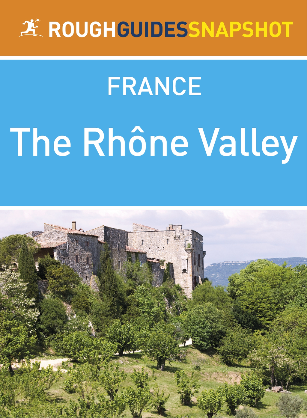 The Rh�ne Valley Rough Guides Snapshot France (includes Lyon,  Beaujolais,  Vienne,  St-Romain-en-Gal: Mus�e Gallo-Romain,  Saint-�tienne,  Valence and Mon