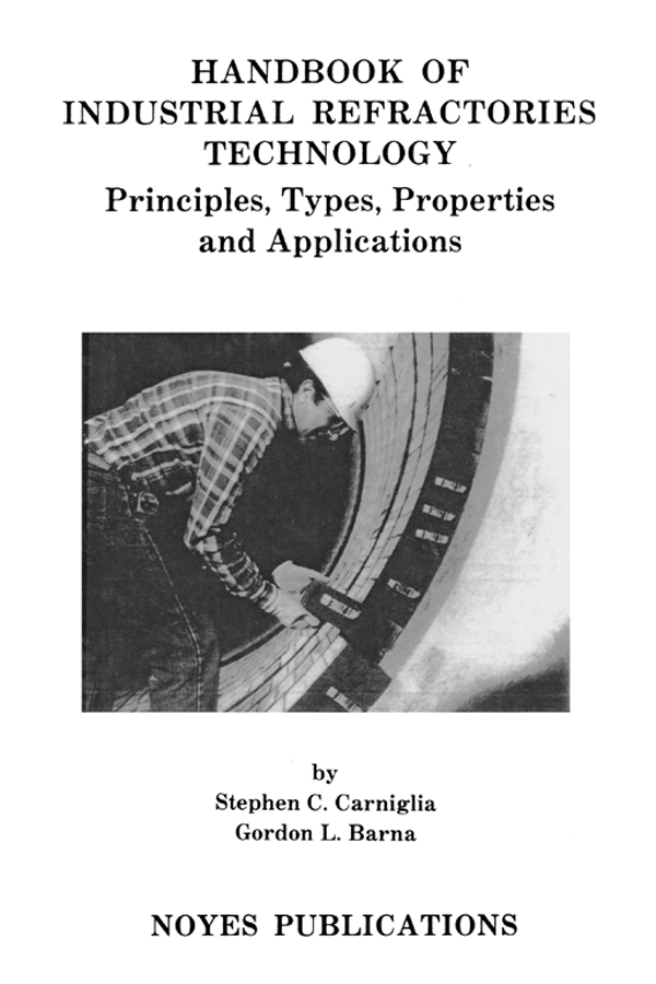 Handbook of Industrial Refractories Technology Principles,  Types,  Properties and Applications
