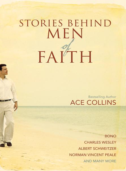 Stories Behind Men of Faith By: Ace   Collins