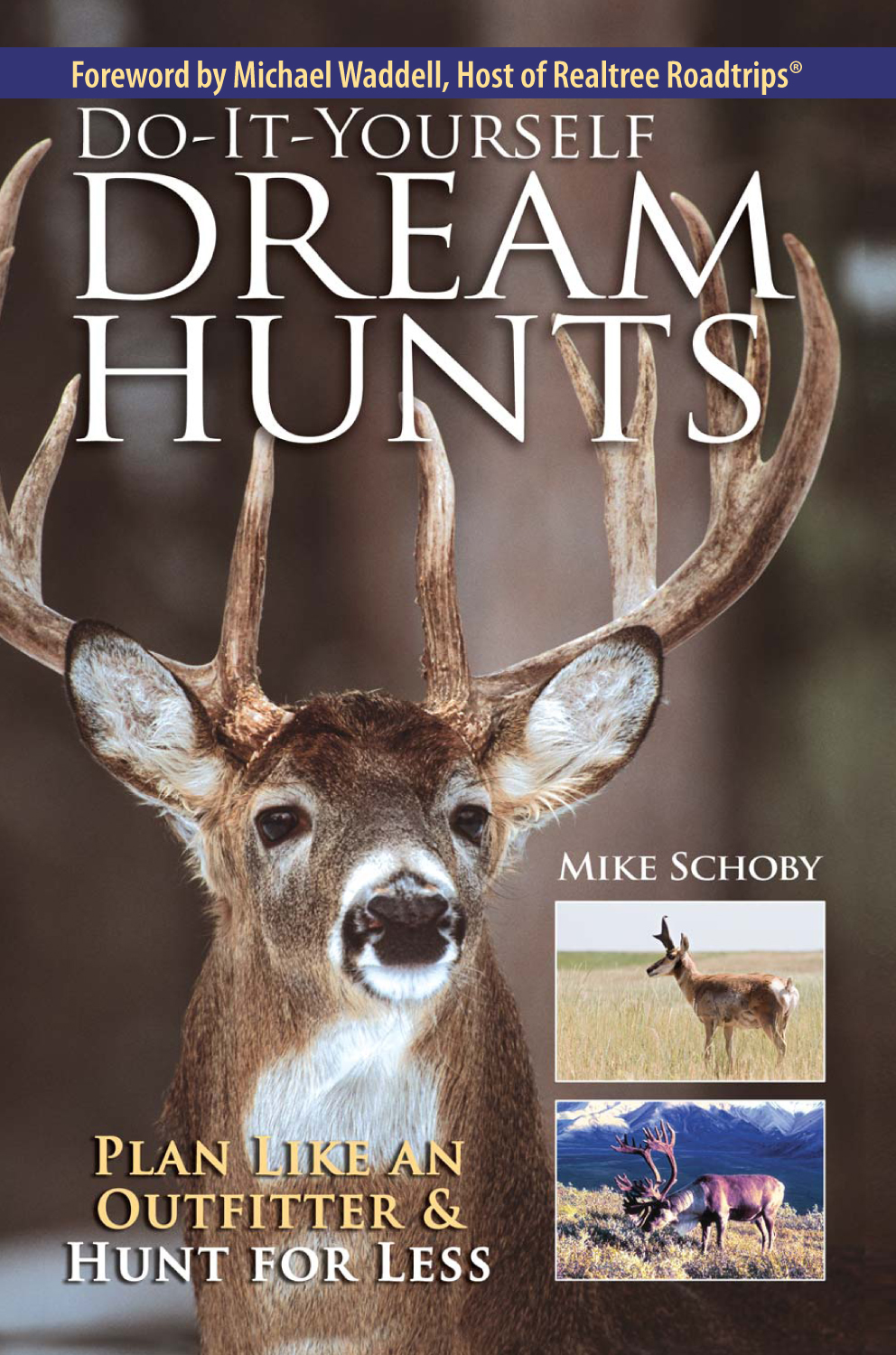 Do-It-Yourself Dream Hunts Plan Like An Outfitter And Hunt For Less