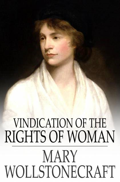 Vindication of the Rights of Woman With Strictures on Political and Moral Subjects