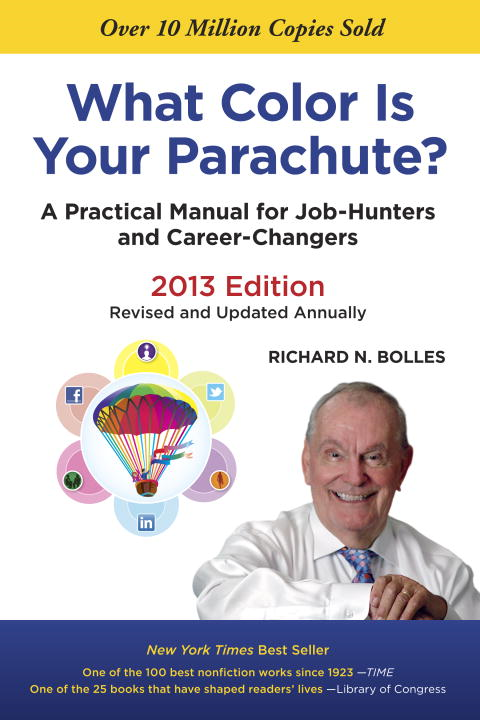 What Color Is Your Parachute? 2013 By: Richard N. Bolles