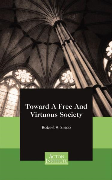 Toward A Free And Virtuous Society