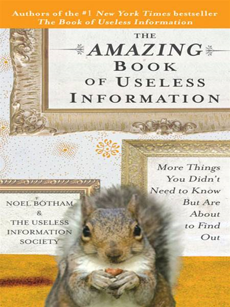 The Amazing Book of Useless Information: More Things You Didn't Need to Know But Are About to Find Out By: Noel Botham