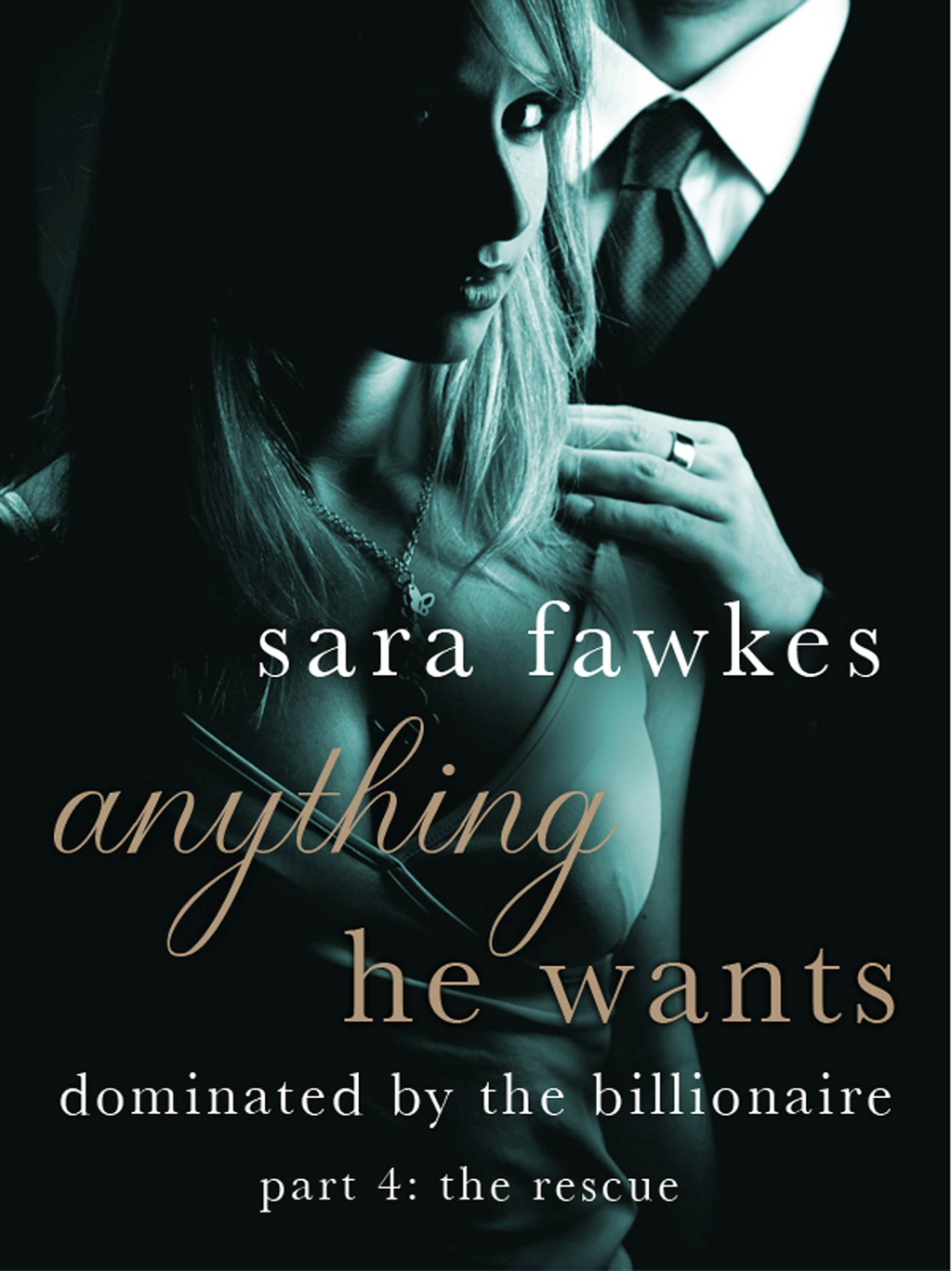 Anything He Wants: The Rescue (#4) By: Sara Fawkes