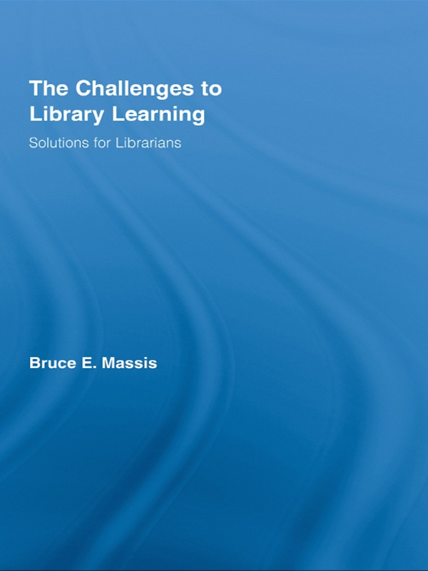 The Challenges to Library Learning: Solutions for Librarians Solutions for Librarians