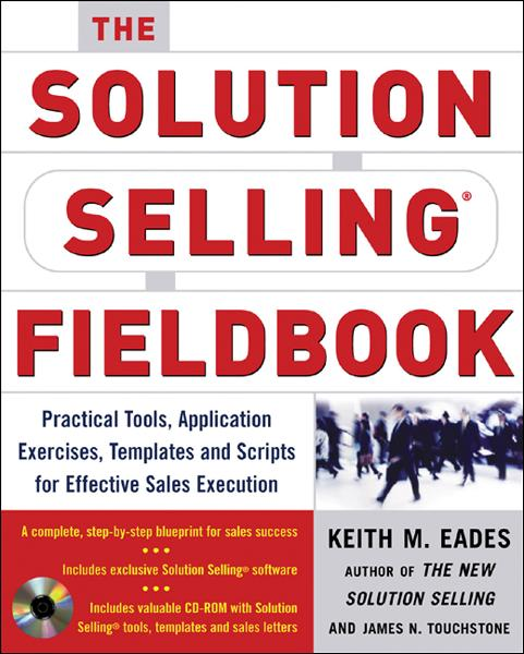 The Solution Selling Fieldbook : Practical Tools, Application Exercises, Templates and Scripts for Effective Sales Execution: Practical Tools, Application Exercises, Templates and Scripts for Effective Sales Execution