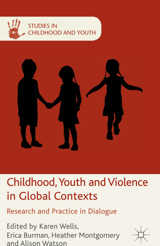 Childhood,  Youth and Violence in Global Contexts Research and Practice in Dialogue