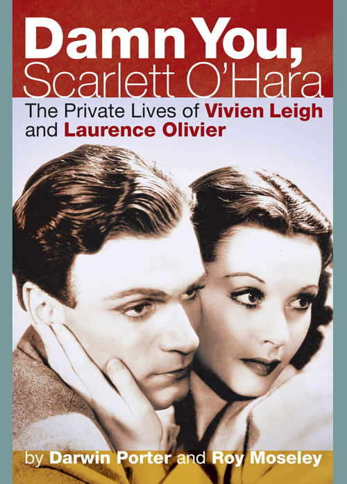 Damn You, Scarlett O'Hara: The Private Lives of Vivien Leigh and Laurence Olivier By: Darwin Porter,Roy Moseley