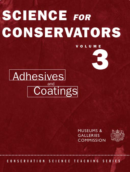 Science For Conservators: Volume 3 Volume 3: Adhesives and Coatings
