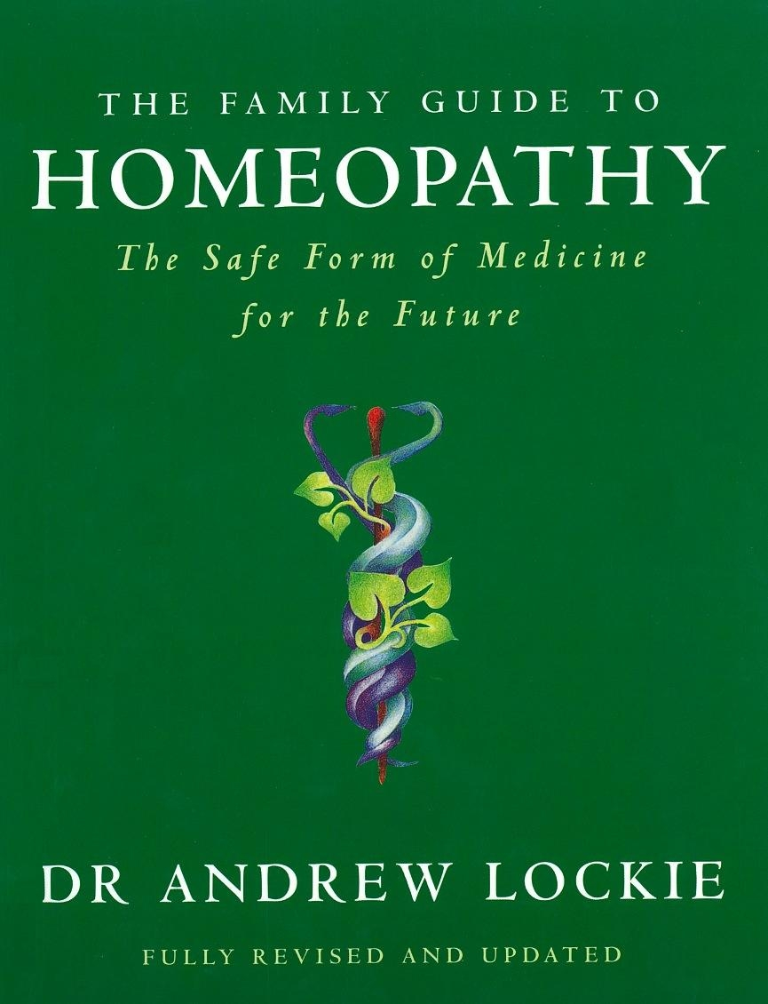 The Family Guide to Homeopathy The Safe Form of Medicine for the Future
