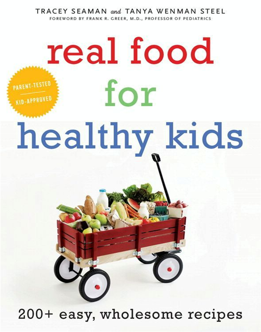 Real Food for Healthy Kids By: Tanya Wenman Steel,Tracey Seaman