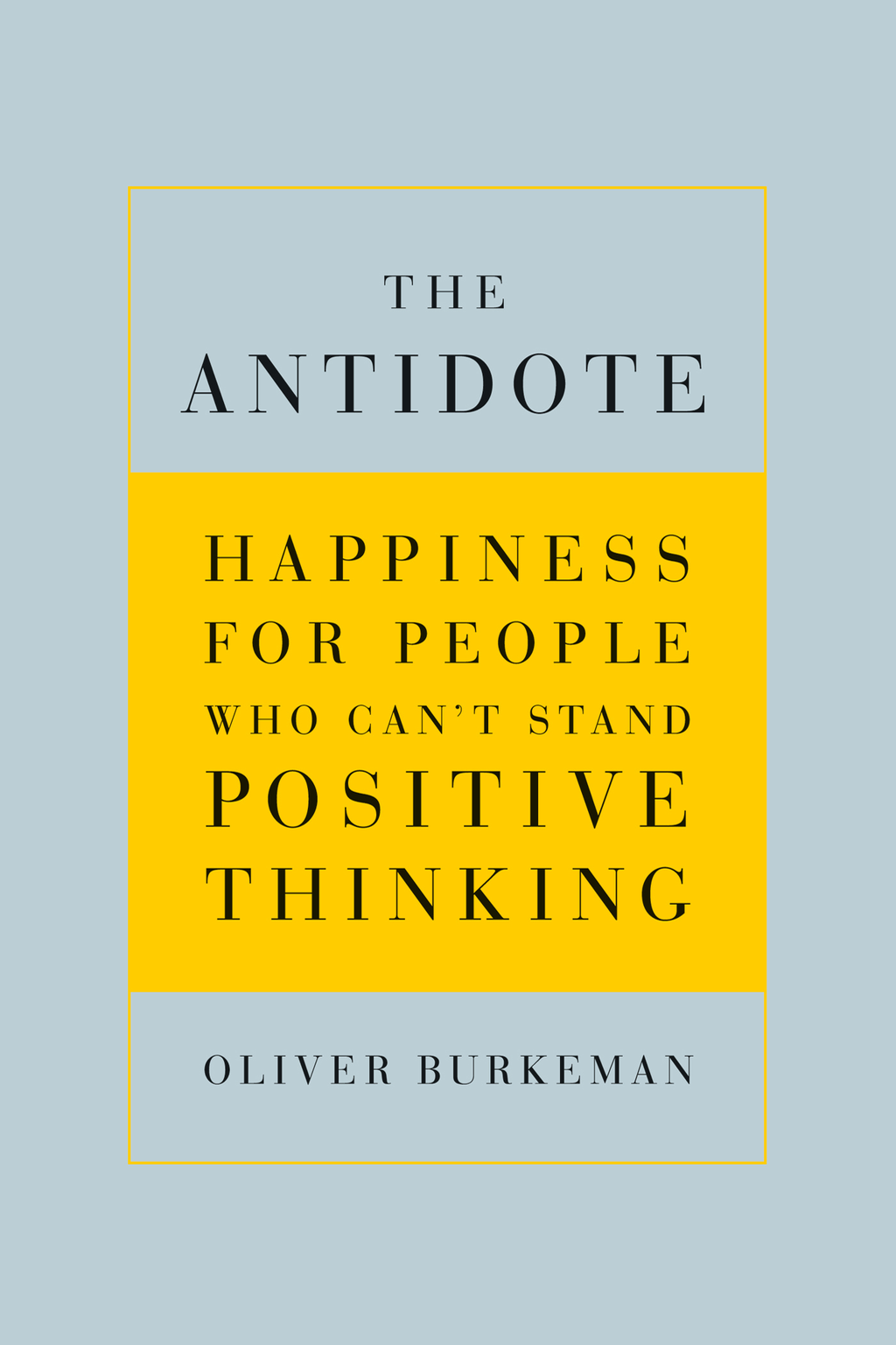 The Antidote By: Oliver Burkeman