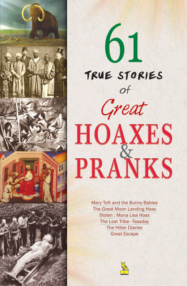 61 True Stories of Great Hoaxes and Pranks By: Vikas  Khatri