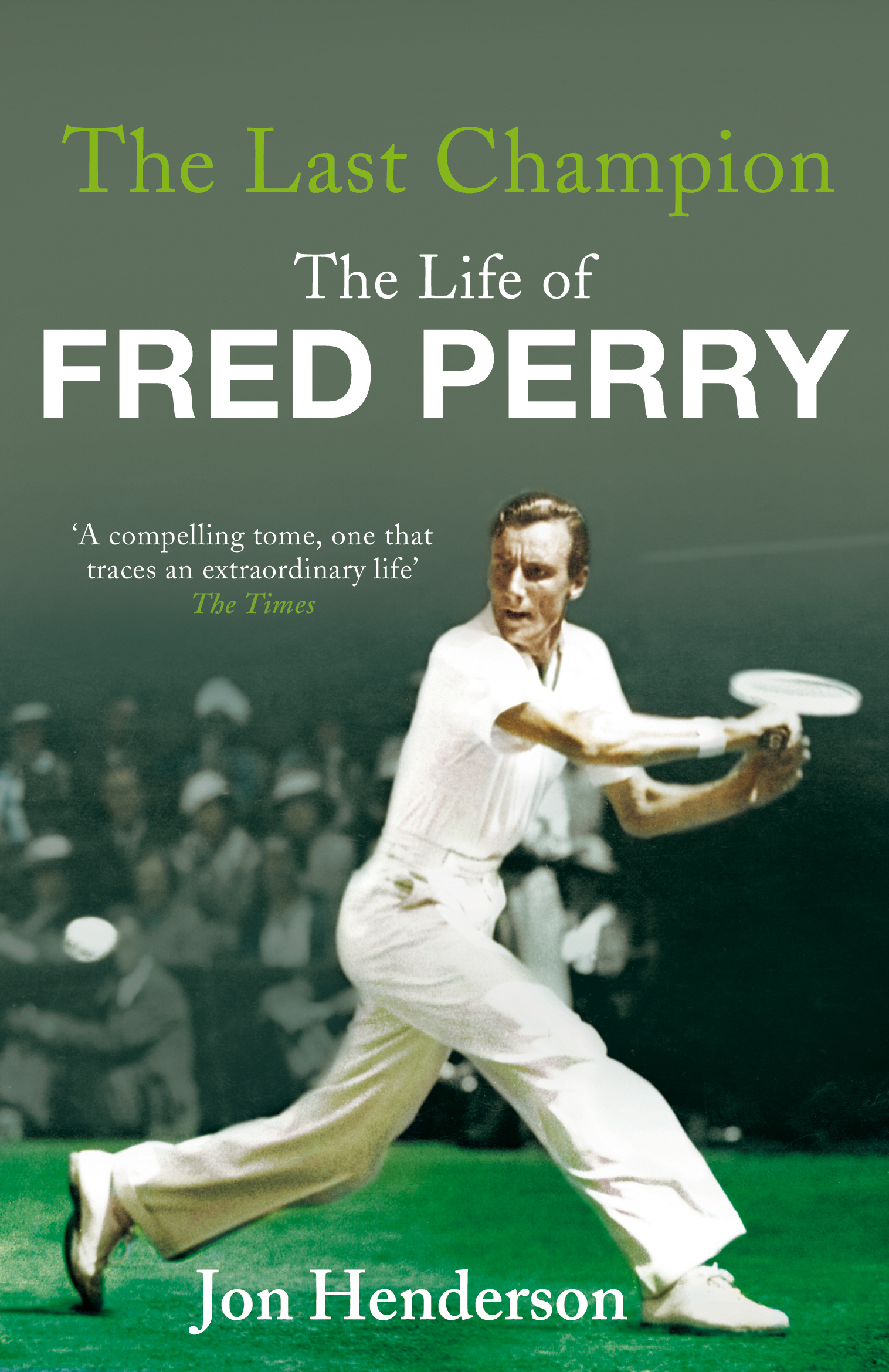 The Last Champion The Life of Fred Perry