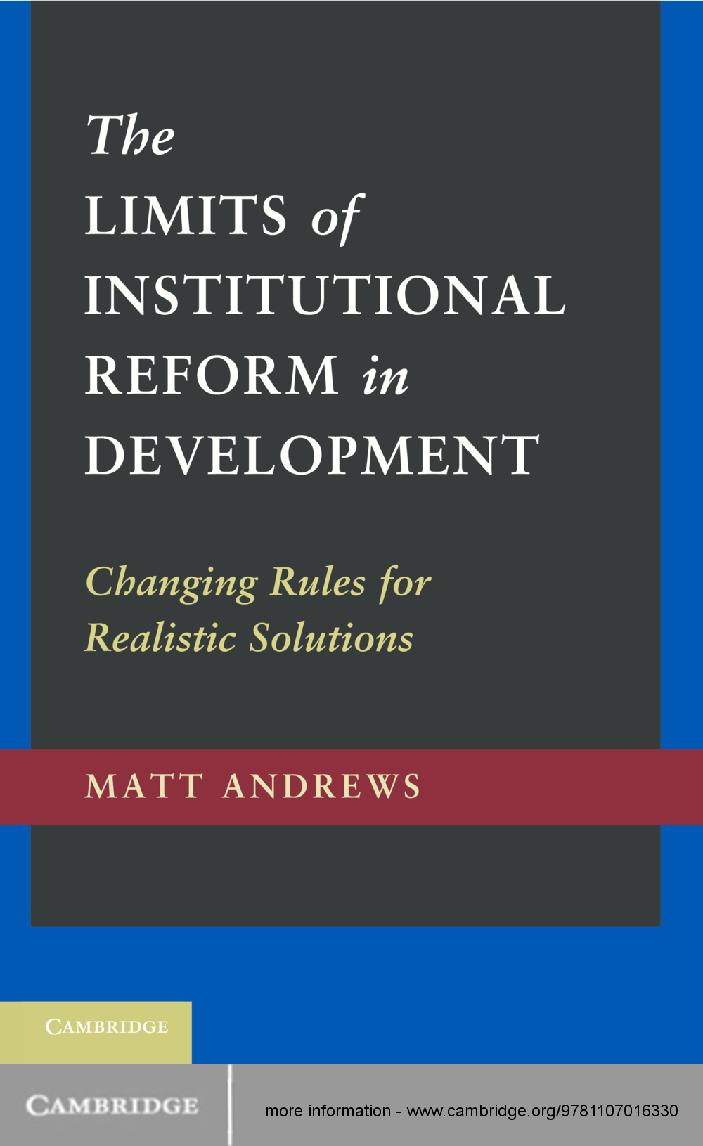 The Limits of Institutional Reform in Development Changing Rules for Realistic Solutions