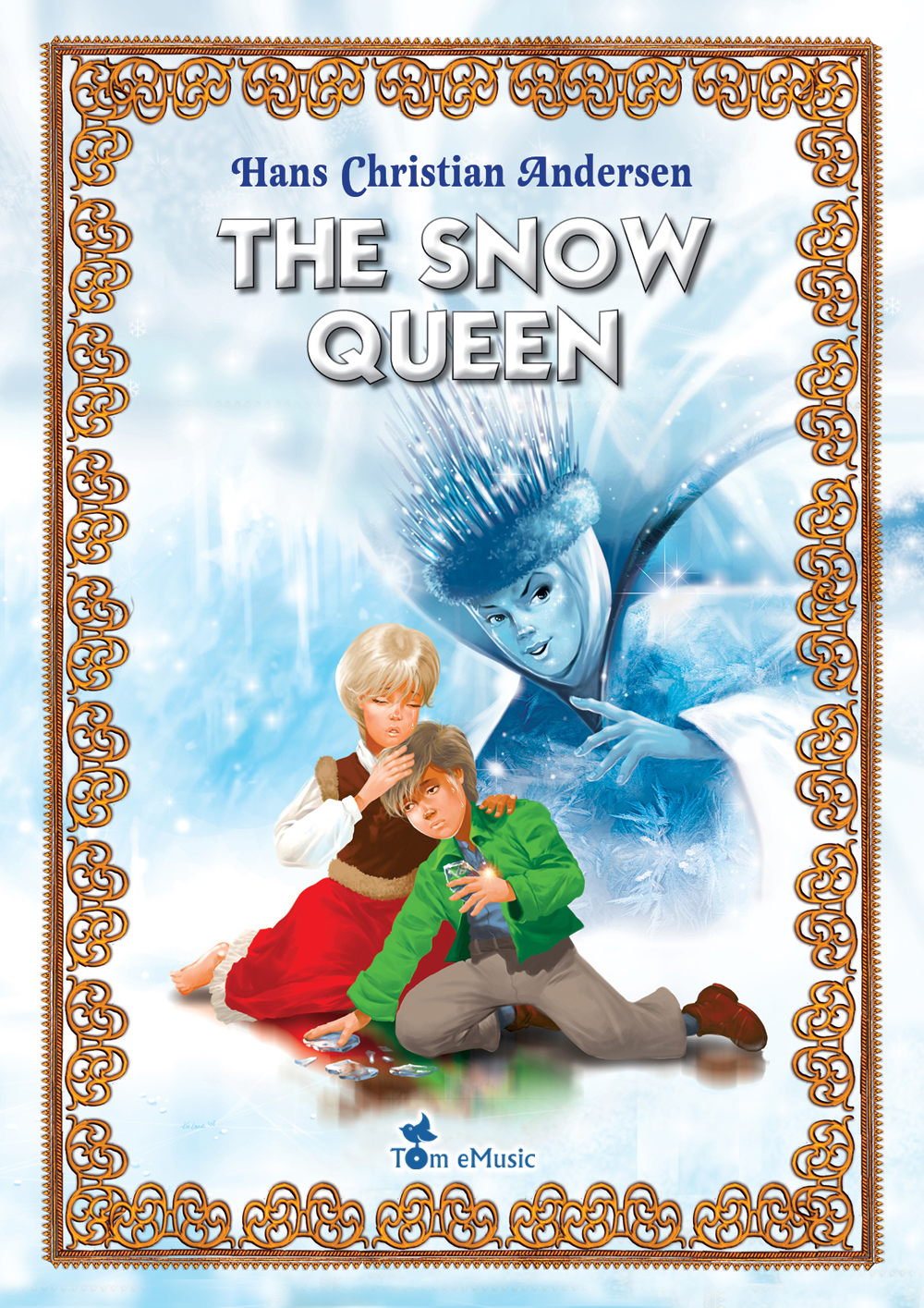 The Snow Queen. An Illustrated Fairy Tale by Hans Christian Andersen By: Hans Christian Andersen
