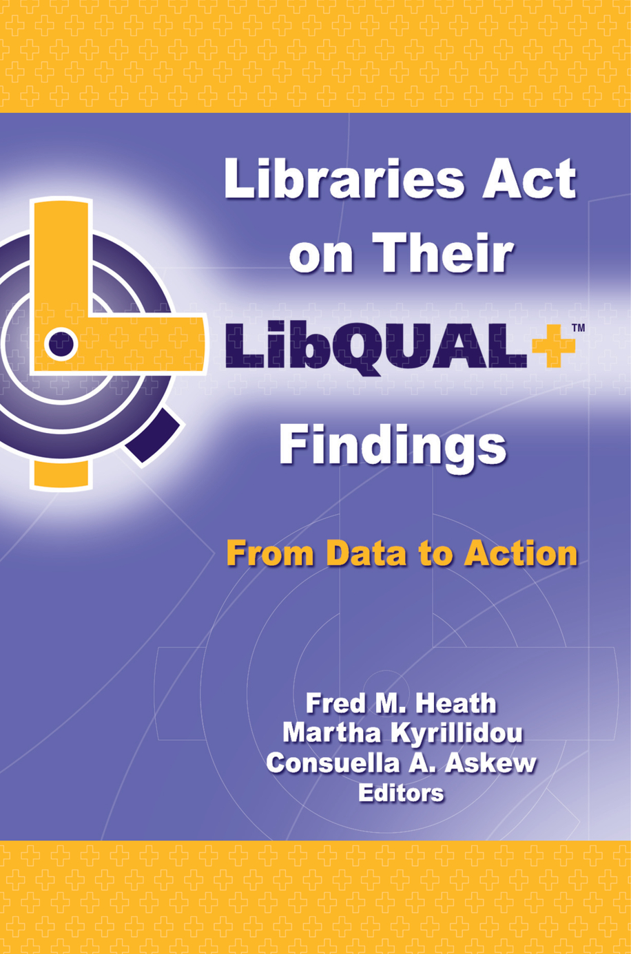 Libraries Act on Their LibQUAL+ Findings From Data to Action