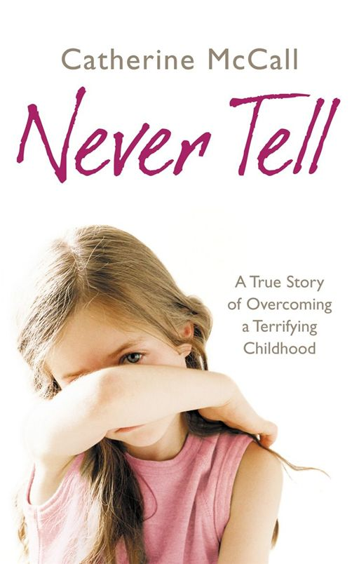 Never Tell A True Story of Overcoming a Terrifying Childhood