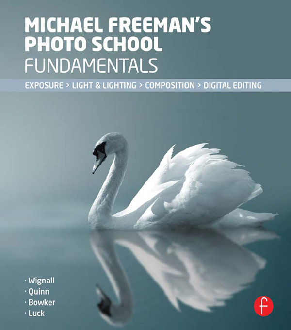 Michael Freeman's Photo School Fundamentals Exposure,  Light & Lighting,  Composition