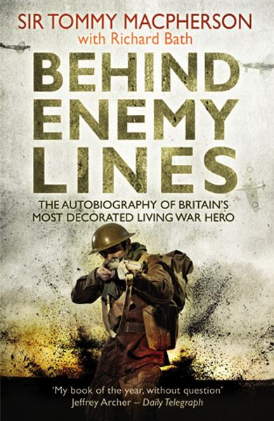 Behind Enemy Lines The Autobiography of Britain's Most Decorated Living War Hero