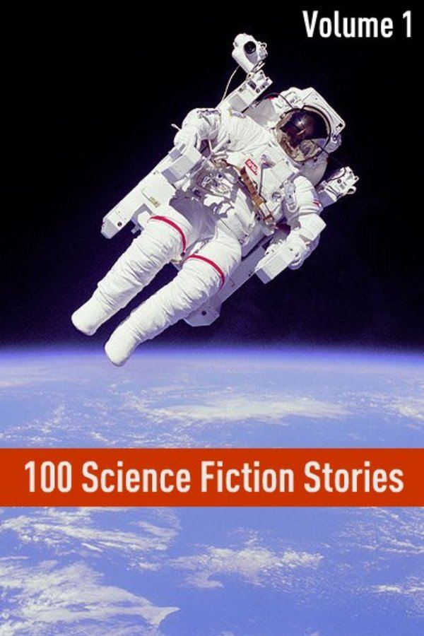 100 Classic Science Fiction Stories By: Golgotha Press