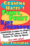 Grandma Hazel's Funny, Funny Kidz Jokebook (warning: Contains No Stupid Knock-Knock Jokes Or Dumb Pictures To Take Up Space)