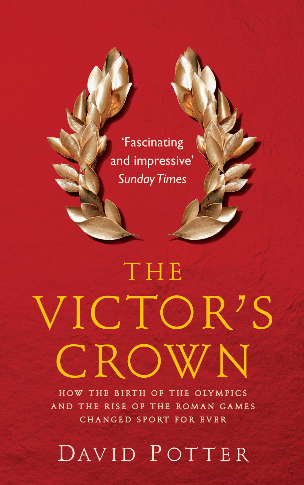 The Victor's Crown How the Birth of the Olympics and the Rise of The Roman Games Changed Sport For Ever