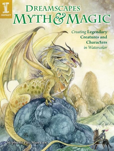 DreamScapes Myth & Magic: Create Legendary Creatures and Characters in Watercolor By: Stephanie Pui-Mon Law