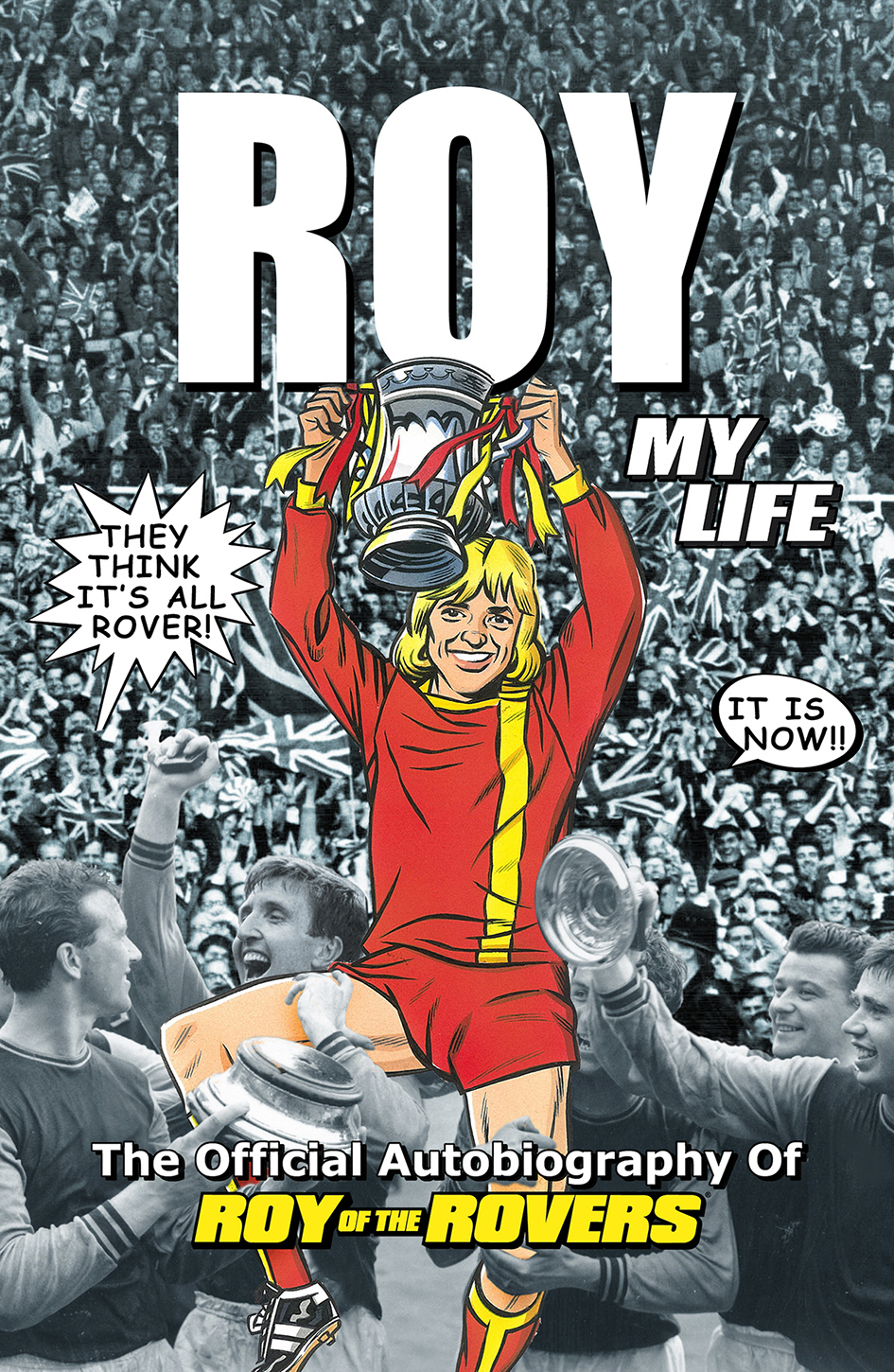 Roy of the Rovers The Official Autobiography of Roy of the Rovers
