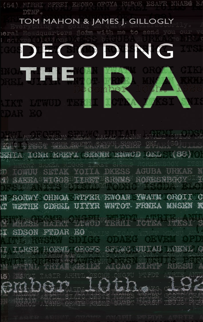 Decoding the IRA: A Groundbreaking History By: James Gillogly,Tom  Mahon