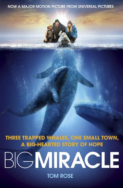 Big Miracle Three Trapped Whales, One Small Town, A Big-Hearted Story of Hope