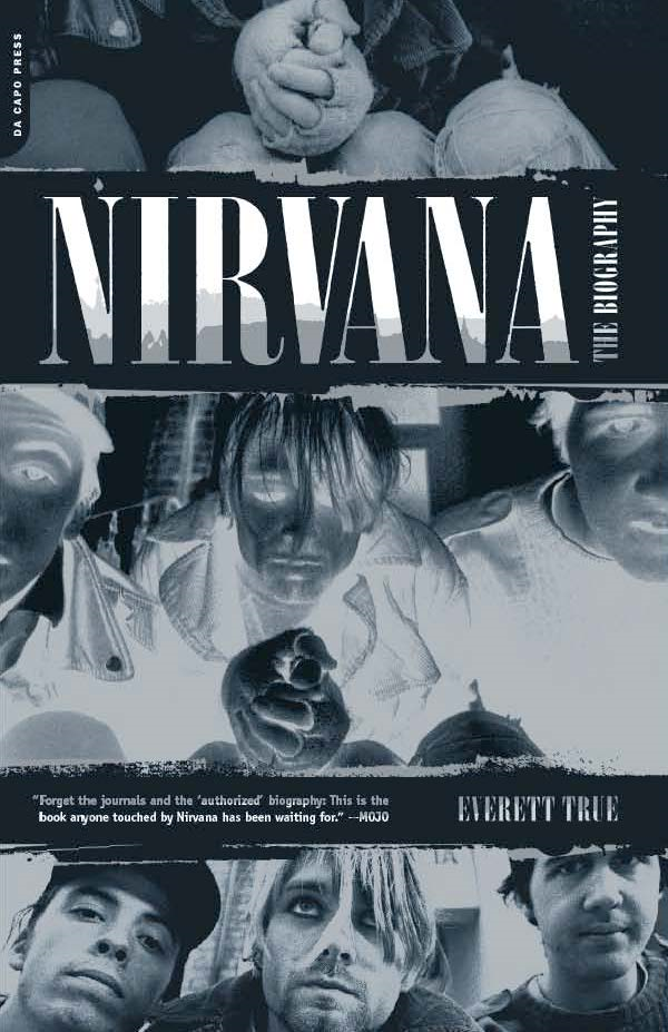 Nirvana: The Biography By: Everett True