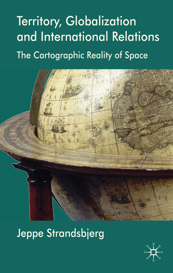 Territory,  Globalization and International Relations The Cartographic Reality of Space