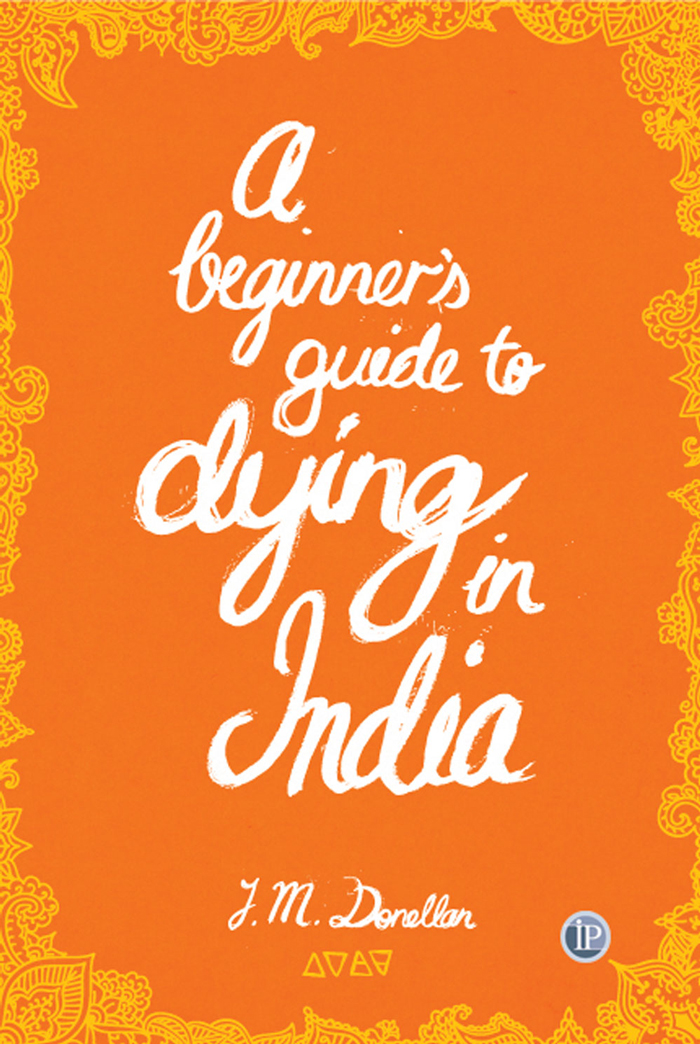 A Beginners Guide to Dying in India By: Josh Donellan