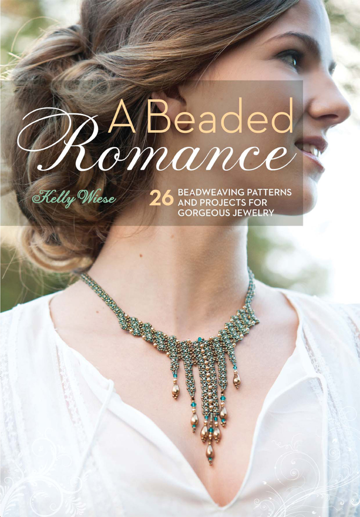 A Beaded Romance 26 Beadweaving Patterns and Projects for Gorgeous Jewelry