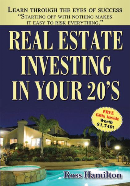 Real Estate Investing In Your 20's By: Ross Hamilton
