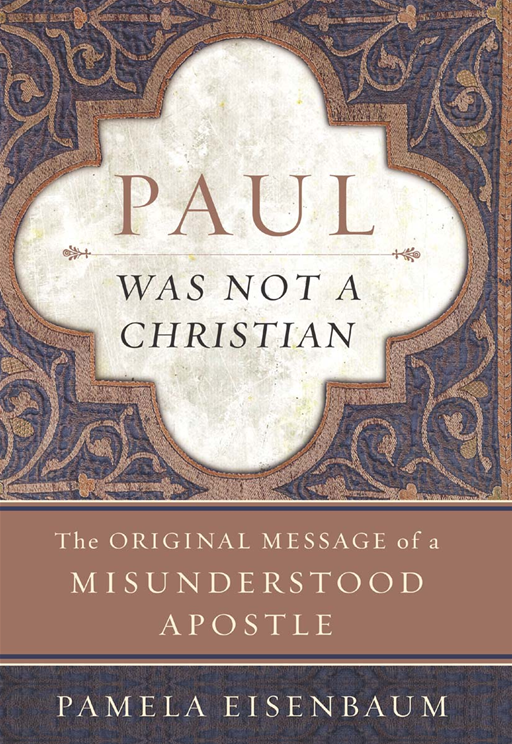 Paul Was Not a Christian By: Pamela Eisenbaum