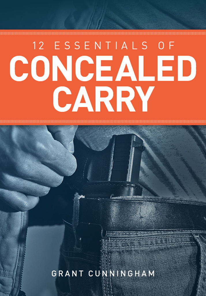 12 Essentials of Concealed Carry Basic tips to get started in safe and responsible concealed carry