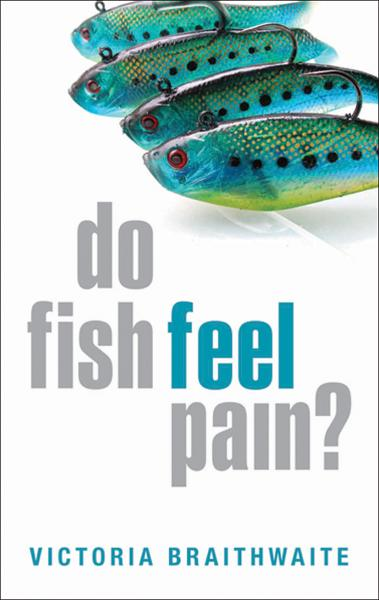 Do Fish Feel Pain? By: Victoria Braithwaite