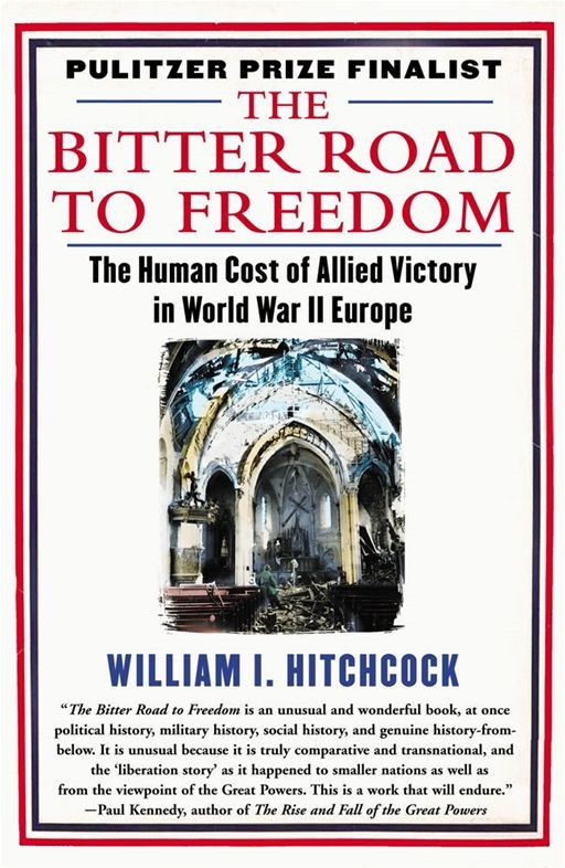 The Bitter Road to Freedom By: William I. Hitchcock