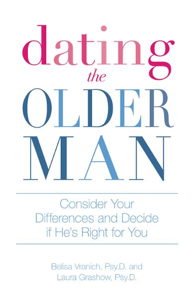 Dating the Older Man: Consider Your Differences and Decide if He's Right for You By: Belisa Vranich Psy.D.,Laura Grashow Psy.D.