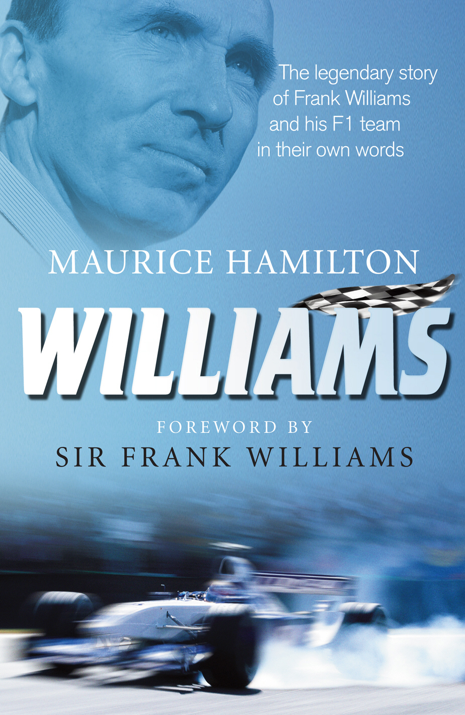 Williams The legendary story of Frank Williams and his F1 team in their own words